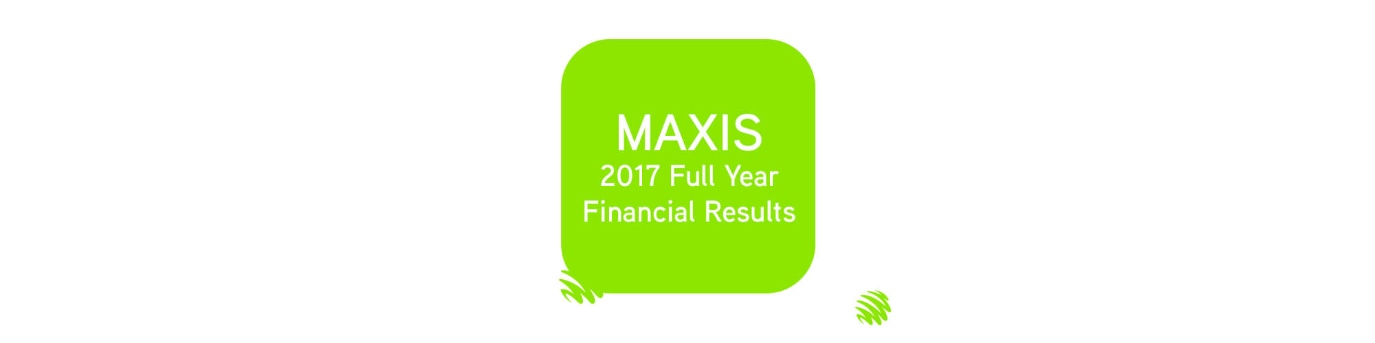 Maxis 2017 Full Year Financial Results
