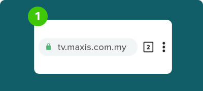 Launch preferred desktop/mobile browser. Go to: tv.maxis.com.my